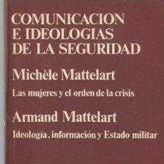 Libros: COMUNICACIÓN E IDEOLOGIAS DE LA SEGURIDAD DE MICHÈLLE Y ARMAND MATTELART. Lote 205559550