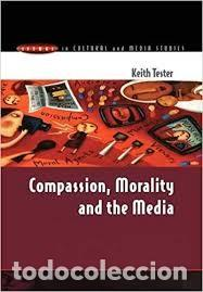 KEITH TESTER - COMPASSION, MORALITY AND THE MEDIA (ISSUES IN CULTURAL AND MEDIA STUDIES (PAPERBACK) (Libros Nuevos - Humanidades - Comunicación)