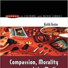 Libros: KEITH TESTER - COMPASSION, MORALITY AND THE MEDIA (ISSUES IN CULTURAL AND MEDIA STUDIES (PAPERBACK). Lote 206967945