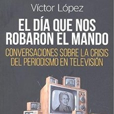 Libros: EL DÍA QUE NOS ROBARON EL MANDO (VÍCTOR LÓPEZ) EIUNSA 2017. Lote 218714803