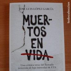 Libros: JOSÉ LUIS LÓPEZ GARCÍA - MUERTOS EN VIDA : UNA CRÓNICA VERAZ DEL LLAMADO TERRISMO DE BAJA INTENSIDAD. Lote 241237385