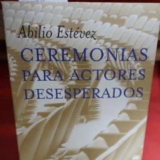Libros: ABILIO ESTEVEZ.CEREMONIAS PARA ACTORES DESESPERADOS.MONOLOGOS. Lote 242824645