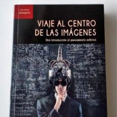 Libros: VIAJE AL CENTRO DE LAS IMÁGENES. UNA INTRODUCCIÓN AL PENSAMIENTO ESFÉRICO. JOSEP M. CATALÀ DOMÈNECH. Lote 244495175