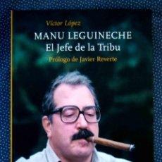 Libros: MANU LEGUINECHE. EL JEFE DE LA TRIBU - VÍCTOR LÓPEZ - EDICIONES DEL VIENTO, 2019 - NUEVO. Lote 248951930