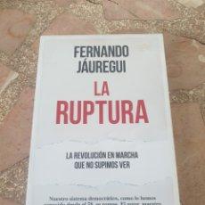 Libros: LA RUPTURA. LA REVOLUCIÓN EN MARCHA QUE NO SUPIMOS VER - FERNÁNDO JÁUREGUI. Lote 279343998