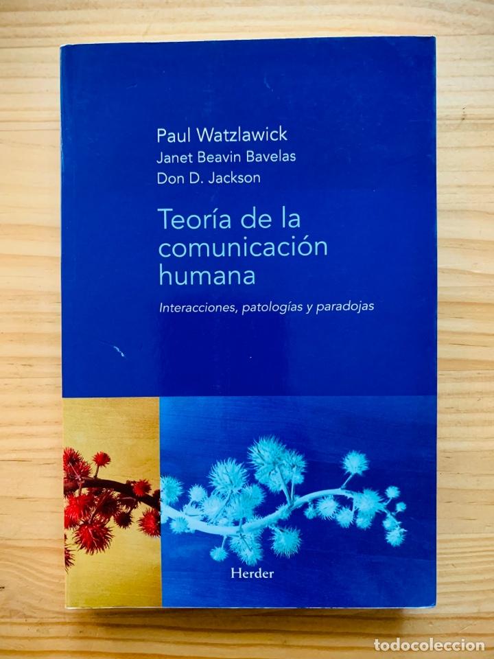 TEORÍA DE LA COMUNICACIÓN HUMANA: INTERACCIONES, PATOLOGÍAS Y PARADOJAS DE PAUL WATZLAWICK (Libros Nuevos - Humanidades - Comunicación)