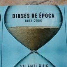 Libros: DIOSES DE ÉPOCA. 1993-2006 UNA MEMORIA PERSONAL SOBRE LAS INCERTIDUMBRES. VALENTI PUIG. Lote 290791783
