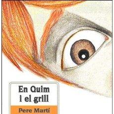 Libros: NARRATIVA INFANTIL. EN QUIM I EL GRILL - PERE MARTI I BERTRAN. Lote 42602360