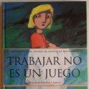 Libros: TRABAJAR NO ES UN JUEGO. Lote 87543739