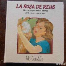 Libros: LA ROSA DE REUS. UN CONTE PER ESSER CONTAT. JORDI FOLCH I ESTEVE MARTI. BAIX CAMP. NOU PRECINTAT. Lote 121135063