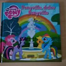 Libros: MY LITTLE PONY. PONYVILLE, DULCE, PONYVILLE NUEVO. Lote 179095440