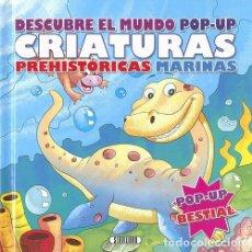 Libros: DESCUBRE EL MUNDO POP UP... CRIATURAS PREHISTORICAS MARINAS. Lote 207281185