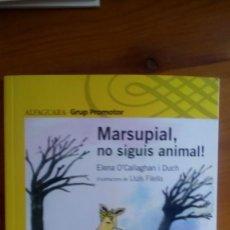 "Livres: ""MARSUPIAL NO SIGUIS ANIMAL!"", ELENA O'CALLAGHAN I DUCH. EDIT.: ALFAGUARA. (NUEVO).. Lote 212295323"