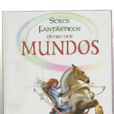 Libros: SERES FANTASTICOS ENTRE DOS MUNDOS-LIBSA. Lote 215661165