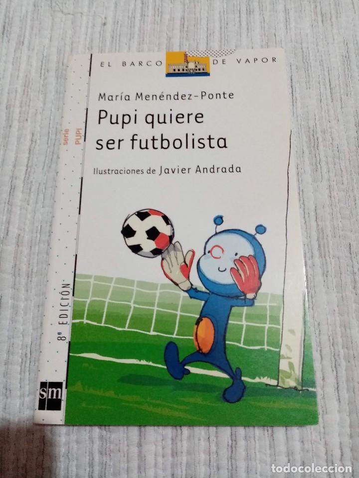 PUPI QUIERE SER FUTBOLISTA _MARÍA MENÉNDEZ-PONTE - EL BARCO DE VAPOR BLANCA TAPA BLANDA NUEVO (Libros Nuevos - Literatura Infantil y Juvenil - Cuentos infantiles)