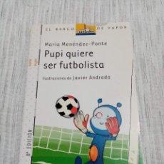 Livres: PUPI QUIERE SER FUTBOLISTA _MARÍA MENÉNDEZ-PONTE - EL BARCO DE VAPOR BLANCA TAPA BLANDA NUEVO. Lote 243459500