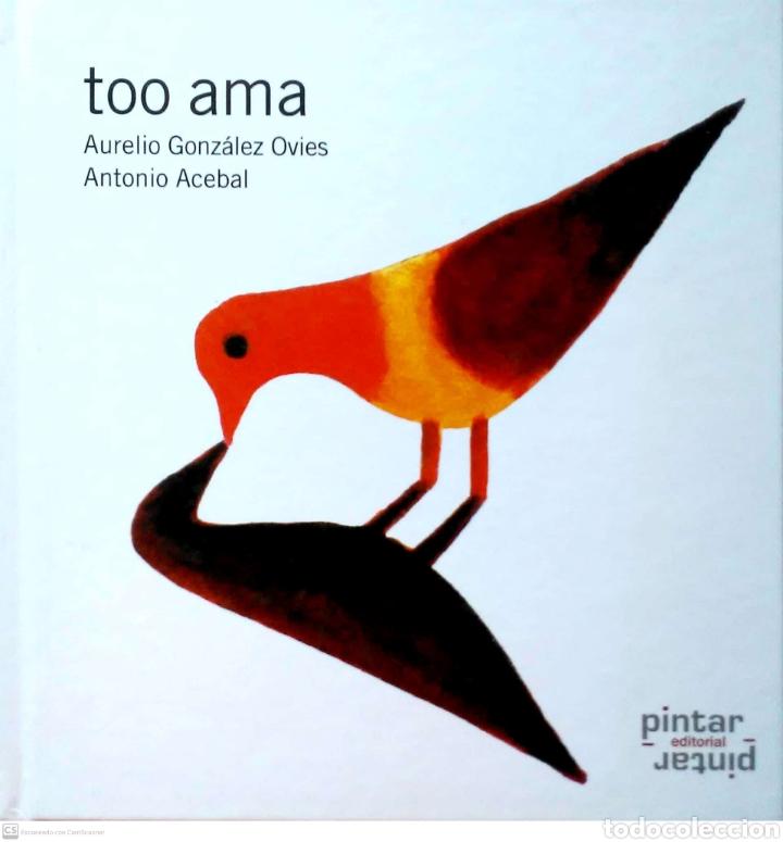 TOO AMA. AURELIO GONZÁLEZ/ANTONIO ACEBAL. EDITORIAL PINTAR-PINTAR. 2009. NUEVO. (Libros Nuevos - Literatura Infantil y Juvenil - Cuentos infantiles)