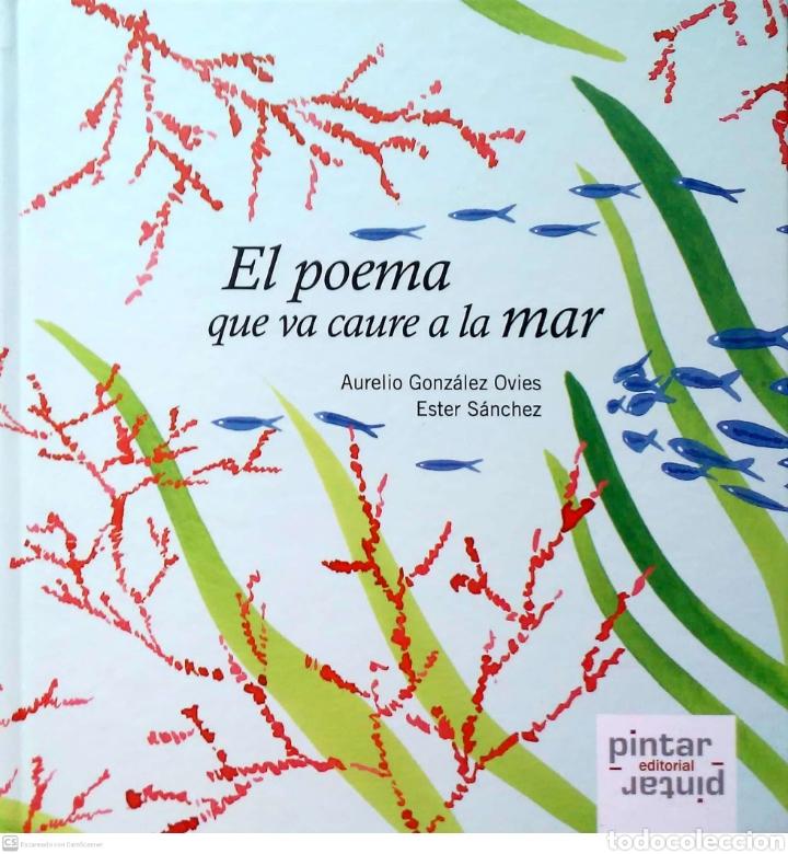 EL POEMA QUE VA CAURE A LA MAR. AURELIO GONZÁLEZ OVIES/ESTER SÁNCHEZ. EDITORIAL PINTAR-PINTAR. 2011. (Libros Nuevos - Literatura Infantil y Juvenil - Cuentos infantiles)