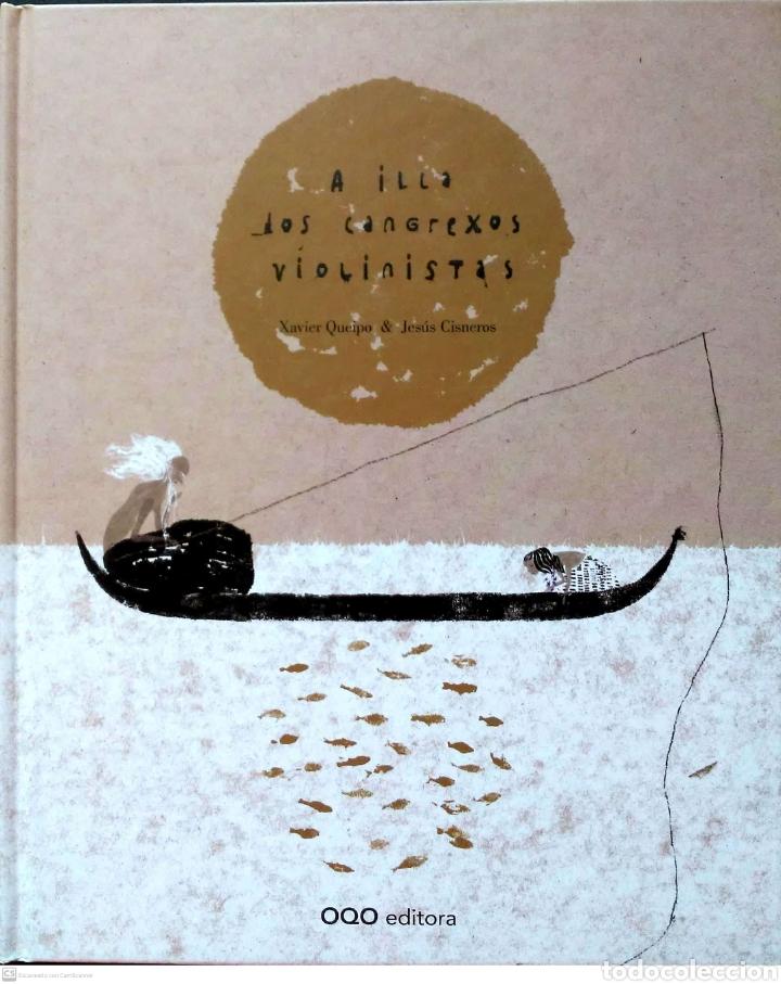 A ILLA LOS CANGREXOS VIOLINISTAS.XAVIER QUEIPO/JESÚS CISNEROS.OQO EDITORA.2009.NUEVO. (Libros Nuevos - Literatura Infantil y Juvenil - Cuentos infantiles)