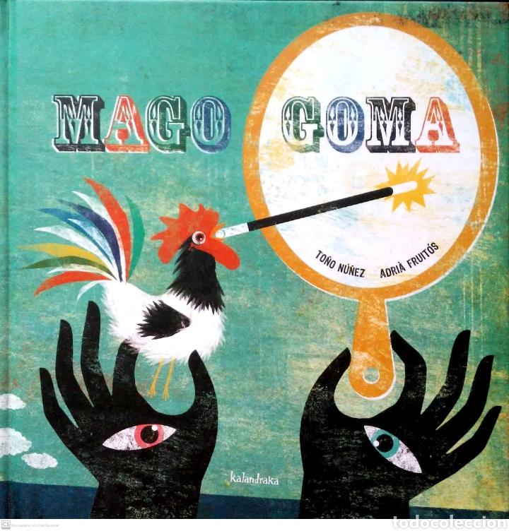 MAGO GOMA. TOÑO NÚÑEZ/ADRIÀ FRUITÓS. KALANDRAKA. 2009. NUEVO. (Libros Nuevos - Literatura Infantil y Juvenil - Cuentos infantiles)