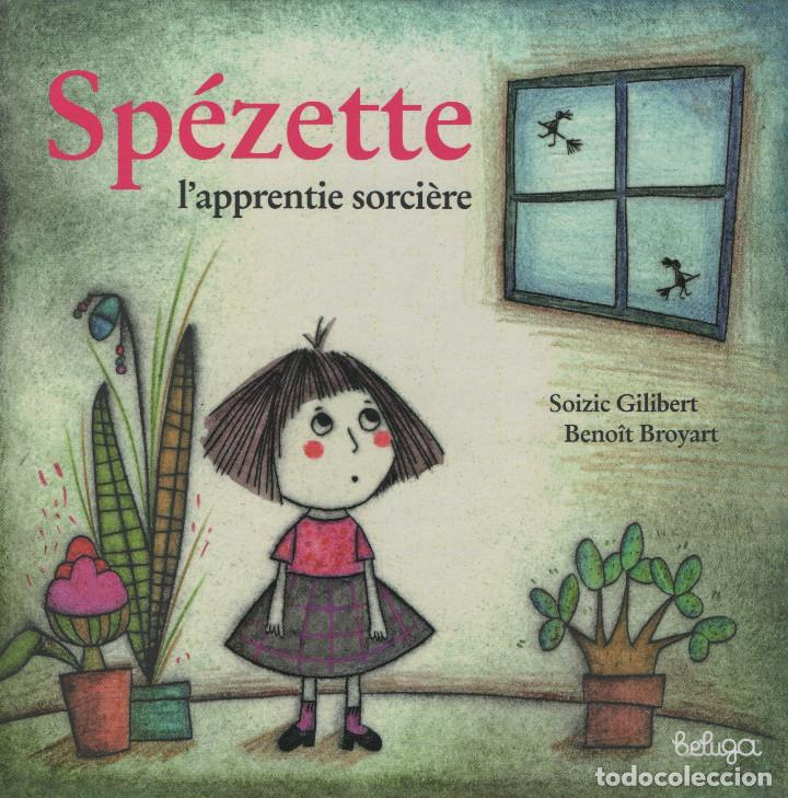 SPÉZETTE L´APPRENTIE SORCIÈRE. SOIZIC GILIBERT/BENÔIT BROYART. BELUGA. 2012. NUEVO. (Libros Nuevos - Literatura Infantil y Juvenil - Cuentos infantiles)