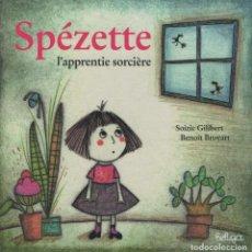 Libros: SPÉZETTE L´APPRENTIE SORCIÈRE. SOIZIC GILIBERT/BENÔIT BROYART. BELUGA. 2012. NUEVO.. Lote 269762593