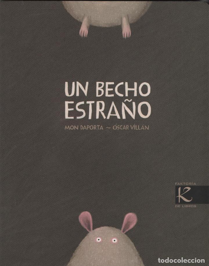 UN BECHO EXTRAÑO. MON DAPORTA/ÓSCAR VILLÁN. KALANDRAKA. FAKTORÍA DE LIBROS. 2009. NUEVO. (Libros Nuevos - Literatura Infantil y Juvenil - Cuentos infantiles)