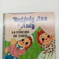 Libros: PEQUEÑO LIBRO DE ORO Nº 116, RAGGEDY ANN Y ANDY EN LA FUNCIÓN DE CIRCO, ED. NOVARO MÉXICO 1979. Lote 270993473