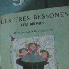 Libros: LES TRES BESSONES FEM BROMES COMPANY, MERCÈ; CAPDEVILA, ROSER. DESTINO, 1999. Lote 289508068