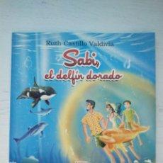 Libros: SABI, EL DELFÍN DORADO-RUTH CASTILLO VALDIVIA. Lote 294572608