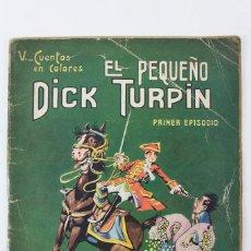 Livros: EL PEQUEÑO DICK TURPIN .PRIMER EPISODIO.CUENTOS EN COLORES. AÑOS 20. DIBUJOS DE ASHA.. Lote 128005743
