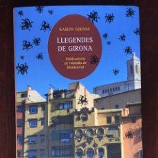 Libros: LLEGENDES DE GIRONA DE RAMON GIRONA. 37 LEYENDAS Y CUENTOS RELACIONADAS CON LA HISTORIA DE GIRONA. Lote 182285130
