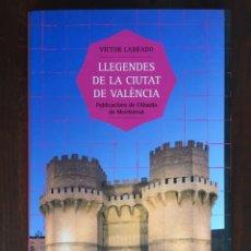 Libros: LLEGENDES DE LA CIUITAT DE VALENCIA. DE VICTOR LABRADO. 36 RELATOS POPULARES DE LA CIUDAD DEL TURIA. Lote 182300481