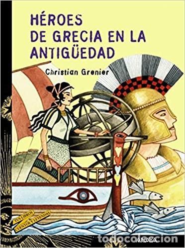 CHRISTIAN GRENIER HÉROES DE GRECIA EN LA ANTIGÜEDAD (Libros Nuevos - Literatura Infantil y Juvenil - Cuentos juveniles)