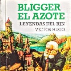 Libros: VICTOR HUGO.LEYENDAS DEL RHIN.BLIGGER EL AZOTE. Lote 251626620