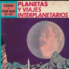 Libros: COMO Y POR QUE DE LOS PLANETAS Y VIAJES INTERPLANETARIOS - Nº 11 - ED. MOLINO 1968. Lote 266528423