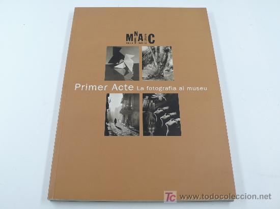 FOTOGRAFÍA. PRIMER ACTE, LA FOTOGRAFIA AL MUSEU. CATÁLOGO MNAC. 150 PAG. 1997 (Libros Nuevos - Bellas Artes, ocio y coleccionismo - Decoración)
