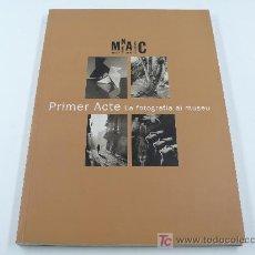 Libros: FOTOGRAFÍA. PRIMER ACTE, LA FOTOGRAFIA AL MUSEU. CATÁLOGO MNAC. 150 PAG. 1997. Lote 12448974