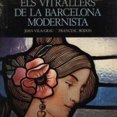 Libros: VILA-GRAU.JOAN I FRANCESC REDON. ELS VITRALLERS DE LA BARCELONA MODERNISTA.. Lote 50456195