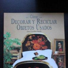 Libros: CÓMO DECORAR Y RECICLAR OBJETOS USADOS.. Lote 121719547