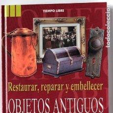 Libros: RESTAURAR REPARAR Y EMBELLECER OBJETOS ANTIGUOS POR BEATRIZ VICTORIA, VER FOTOS INTERIOR. Lote 124392515