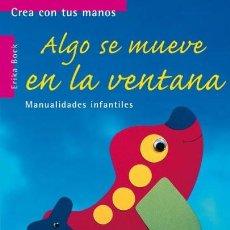 Libros: ALGO SE MUEVE EN LA VENTANA MANUALIDADES INFANTILES (2003) - ERIKA BOCK - ISBN: 9788424186173. Lote 139709566