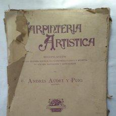 Libros: CARPINTERÍA ARTÍSTICA. ANDRÉS AUDET Y PUIG AÑO 1900-1930. Lote 167826472