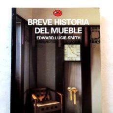 Libros: BREVE HISTORIA DEL MUEBLE – EDWARD LUCIE-SMITH. Lote 172242788