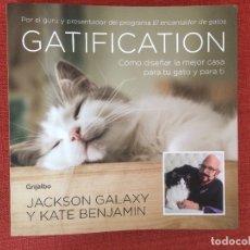 Libros: GATIFICATION. CÓMO DISEÑAR LA MEJOR CASA PARA TU GATO Y PARA TI – JACKSON GALAXY Y KATE BENJAMIN. Lote 176819693