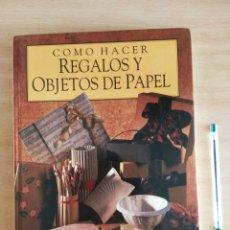 Libros: CÓMO HACER REGALOS Y OBJETOS DE PAPEL. Lote 177629802