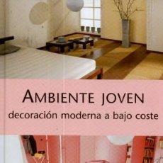 Libros: AMBIENTE JOVEN . DECORACIÓN MODERNA A BAJO COSTE. Lote 192343767