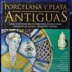 Libros: PORCELANA Y PLATA ANTIGUAS: GUÍA ILUSTRADA DE LOS SERVICIOS DE MESA PARA IDENTIFICAR ESTILOS, DETALL. Lote 203534812