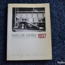 Libros: PABELLÓN ESPAÑOL .EXPOSICIÓN INTERNACIONAL DE PARÍS 1937 . CENTRO DE ARTE REINA SOFÍA . 1987.. Lote 217380610