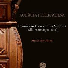 Libros: MUEBLE TORROELLA AUDÀCIA I DELICADESA. MOBLE TORROELLA DE MONTGRÍ I EMPORDÀ AUTOR MÓNICA PIERA. Lote 228588420